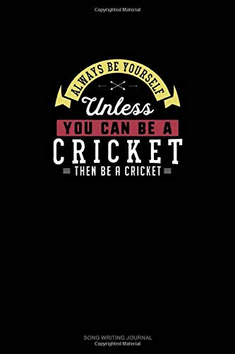 Always Be Yourself Unless You Can Be A Cricket Then Be A Cricket: Song Writing Journal
