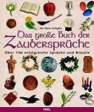 Das große Buch der Zaubersprüche: Über 150 erfolgreiche Sprüche und Rituale
