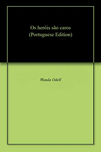Os heróis são caros (Portuguese Edition) por Wanda  Odell
