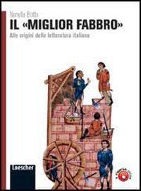 Il miglior fabbro. Alle origini della letteratura italiana. Per le Scuole superiori. Con espansione online