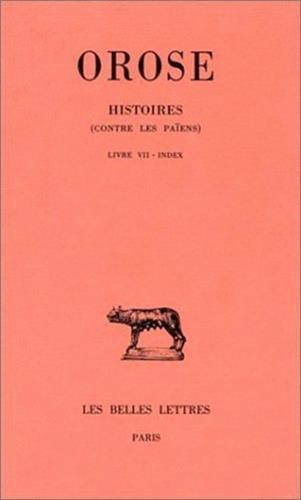 Histoires (Contre les Païens). Tome III : Livre VII. Index par Orose