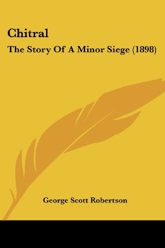 Chitral: The Story of a Minor Siege (1898) (Legacy Reprints)