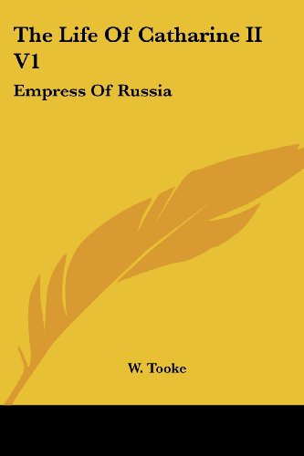 The Life Of Catharine II V1: Empress Of Russia