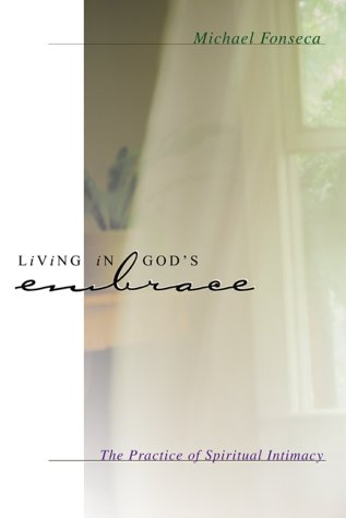 Living In God S Embrace The Practice Of Spiritual Intimacy