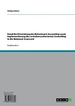 Stand der Entwicklung des Behavioural Accounting sowie Implementierung des verhaltensorientierten Controlling in die Balanced Scorecard de [Litzkow, Philipp]