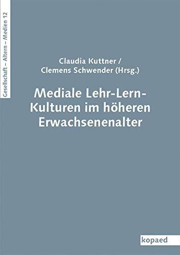Mediale Lehr-Lern-Kulturen im höheren Erwachsenenalter (Gesellschaft – Alter(n) – Medien)