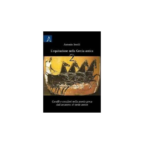 L'equitazione Nella Grecia Antica. Cavalli E Cavalieri Nella Poesia Greca Dall'arcaismo Al Tardo Antico: 2