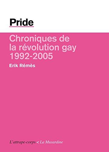 Pride. Chroniques de la rvolution gay - 1992/2005