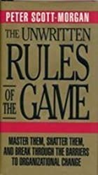 The Unwritten Rules of the Game: Master Them, Shatter Them and Break Through the Barriers to Organizational Change