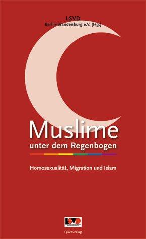 Muslime unter dem Regenbogen: Homosexualität, Migration und Islam
