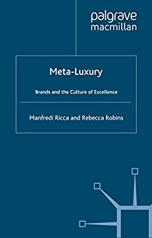 Meta-Luxury: Brands and the Culture of Excellence by [Ricca, M., Robins, R.]