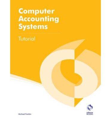 [(Computer Accounting Systems Tutorial )] [Author: Michael Fardon] [Jun-2013]
