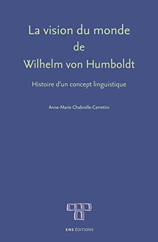 La vision du monde de Wilhelm vonHumboldt: Histoire d'un concept linguistique