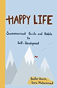 Happy Life: Summarized Guide and Habits to Self-Development