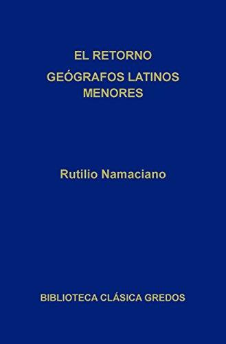 El retorno. Geógrafos latinos menores. (Biblioteca Clásica Gredos) por Rutilio Namaciano