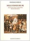 Image de Nelle stanze del re. Vita e politica nelle corti europee tra XV e XVIII secolo