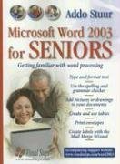 MS Word 2000-2003 for Seniors: Getting Familiar with Word Processing (Computer Books for Seniors Series)