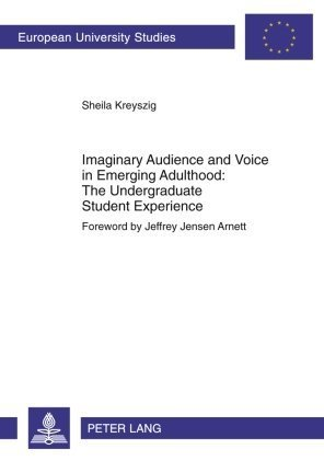 Imaginary Audience and Voice in Emerging Adulthood: The Undergraduate Student Experience: Foreword by Jeffrey Jensen Arnett (Europ?ische ... Europ¨¦ennes) (English and English Edition) by Kreyszig, Sheila (2010) Paperback