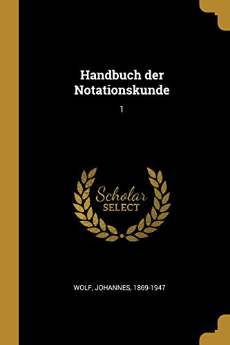 Handbuch Der Notationskunde: 1