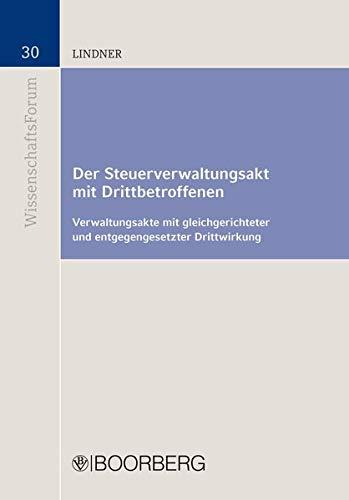 Der Steuerverwaltungsakt mit Drittbetroffenen: Verwaltungsakte mit gleichgerichteter und entgegengesetzter Drittwirkung (Wissenschafts-Forum)