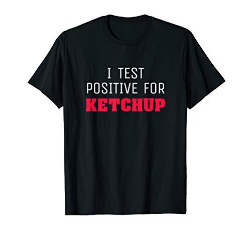 Funny Ketchup Lover Joke Gift Test Positive T-Shirt