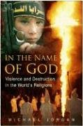 In the Name of God: Violence and Destruction in the World's Religions: Violence and Destructions in the World's Religions por Michael Jordan