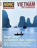 Allgemeiner Deutscher Automobil-Club: ADAC-Reisemagazin, Nr. 83: Vietnam, Laos & Kambodscha - stop-over zwischen den Zeiten