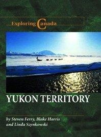 Yukon Territory (Exploring Canada) by Steven Ferry (2003-04-09)