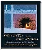 Öffne die Tür deines Herzens: Gedanken zu Advent und Weihnachten von Ansel Grün, Heri Nouwen, Jörg Zink