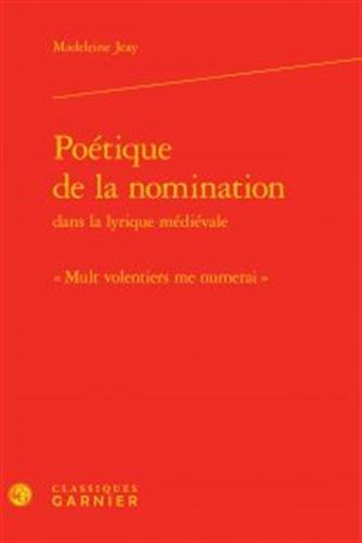 Poétique de la nomination dans la lyrique médiévale : Mult volentiers me numerai par Madeleine Jeay