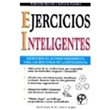 Ejercicios Inteligentes: Intelligence Excersices. Building the Mental Muscle (Collection Exercise and Put Your Brain Into Action)