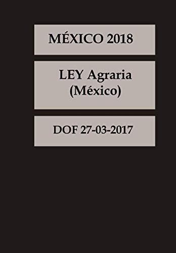LEY Agraria México (Spanish Edition): DOF 27-03-2017