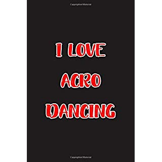 I Love Acro Dancing: Blank Ruled Lined Composition Notebook
