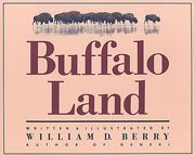Buffalo Land: The Untamed Wilderness of the High Plains Frontier by William D. Berry (1985-12-02)
