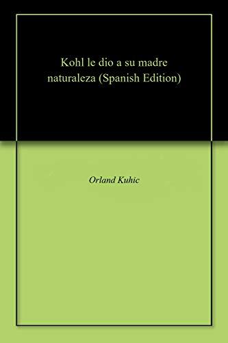 Kohl le dio a su madre naturaleza por Orland Kuhic
