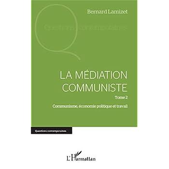 La médiation communiste: Tome 2 Communisme, économie politique et travail