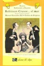Robinson Crusoe ...el Mar/ Robinson Crusoe...the Sea: Teatro Para Contar (Coleccion Subiendo a Escena- Literatura Para Ninos) por Manuel Gonzalez Gil