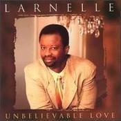 Unbelievable Love by Larnelle Harris