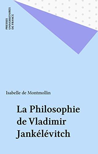 La Philosophie de Vladimir Jankélévitch (Philosophie d'aujourd'hui) par Isabelle de Montmollin