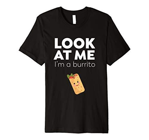 (Look At Me I'm A Burrito - Funny Food T-Shirt)