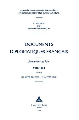 Documents diplomatiques français: Armistices et Paix  1918-1920  Tome I (27 septembre 1918  17 janvier 1919) (Documents diplomatiques français – Armistices ... de Robert Frank et Gert Krumeich t. 1)