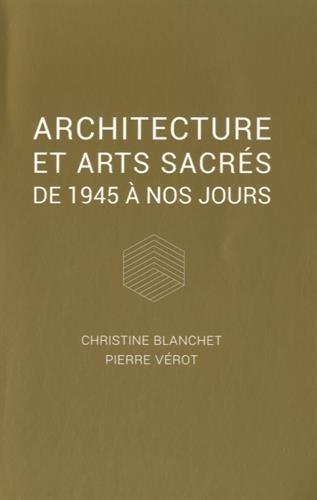 Architecture et arts sacrés: De 1945 à nos jours. par Pierre Vérot, Christine Blanchet
