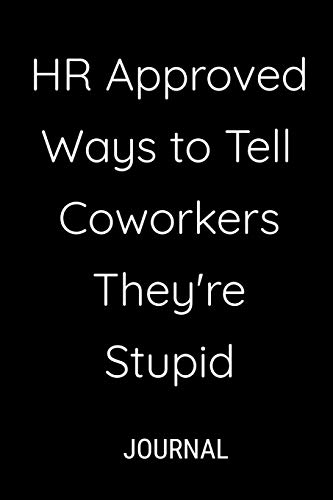 HR Approved Ways to Tell Coworkers They're Stupid Journal: Funny Office Blank Lined Notebook Journal For Co-workers