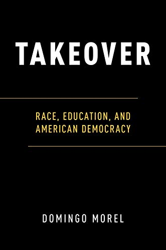 Takeover: Race, Education, and American Democracy