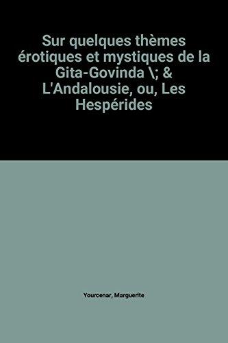 Sur quelques thèmes érotiques et mystiques de la Gita-Govinda \; & L'Andalousie, ou, Les Hespérides