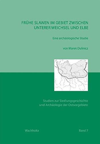 Frühe Slawen im Gebiet zwischen unterer Weichsel und Elbe: Eine archäologische Studie (Studien zur Siedlungsgeschichte und Archäologie der Ostseegebiete)