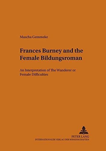Frances Burney and the Female «Bildungsroman»: An Interpretation of «The Wanderer: or, Female Difficulties» (Münsteraner Monographien zur englischen ... Monographs on English Literature, Band 28)
