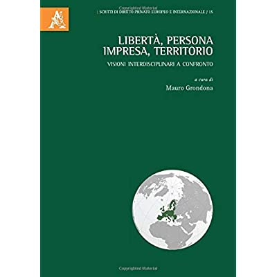 Libertà, Persona, Impresa, Territorio. Visioni Interdisciplinari A Confronto