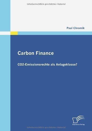 Carbon Finance - CO2-Emissionsrechte als Anlageklasse? (German Edition) by Paul Chromik (2009-08-14)