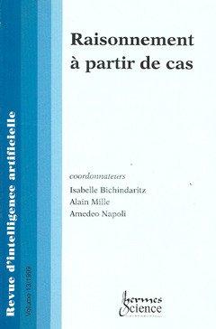 Raisonnement à partir de cas par Isabelle Bichindaritz, Collectif, Alain Mille, Amedeo Napoli